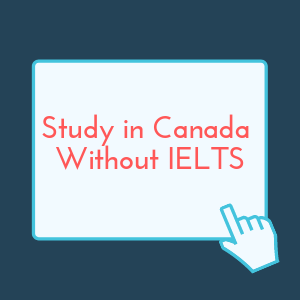 Study in Canada without IELTS test
